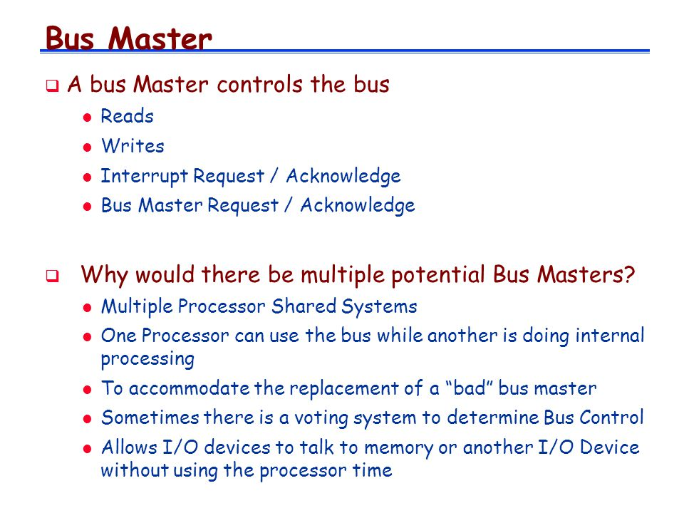Bus Master A bus Master controls the bus