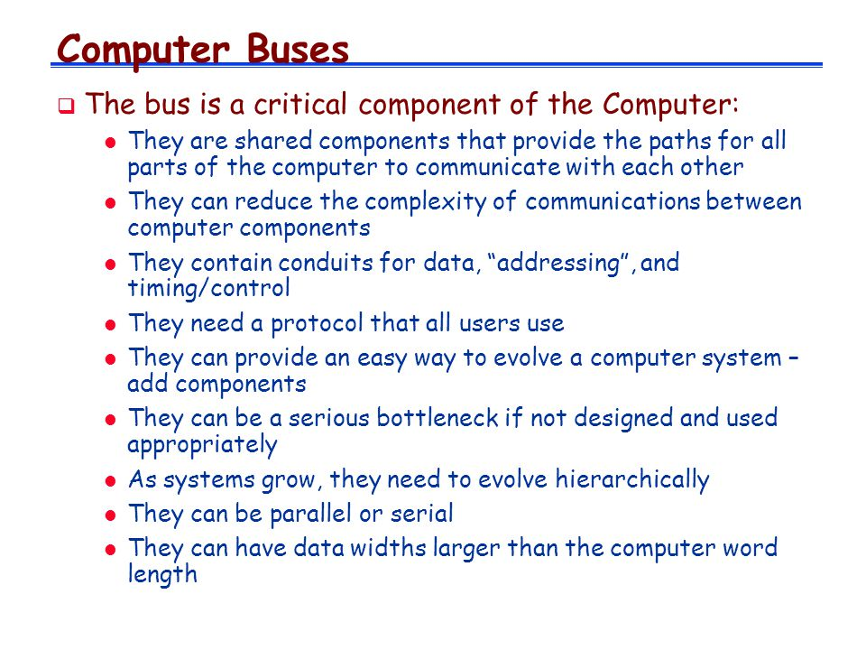 Computer Buses The bus is a critical component of the Computer: