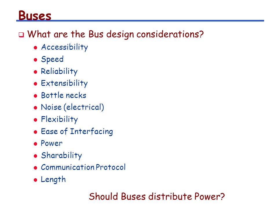 Buses What are the Bus design considerations