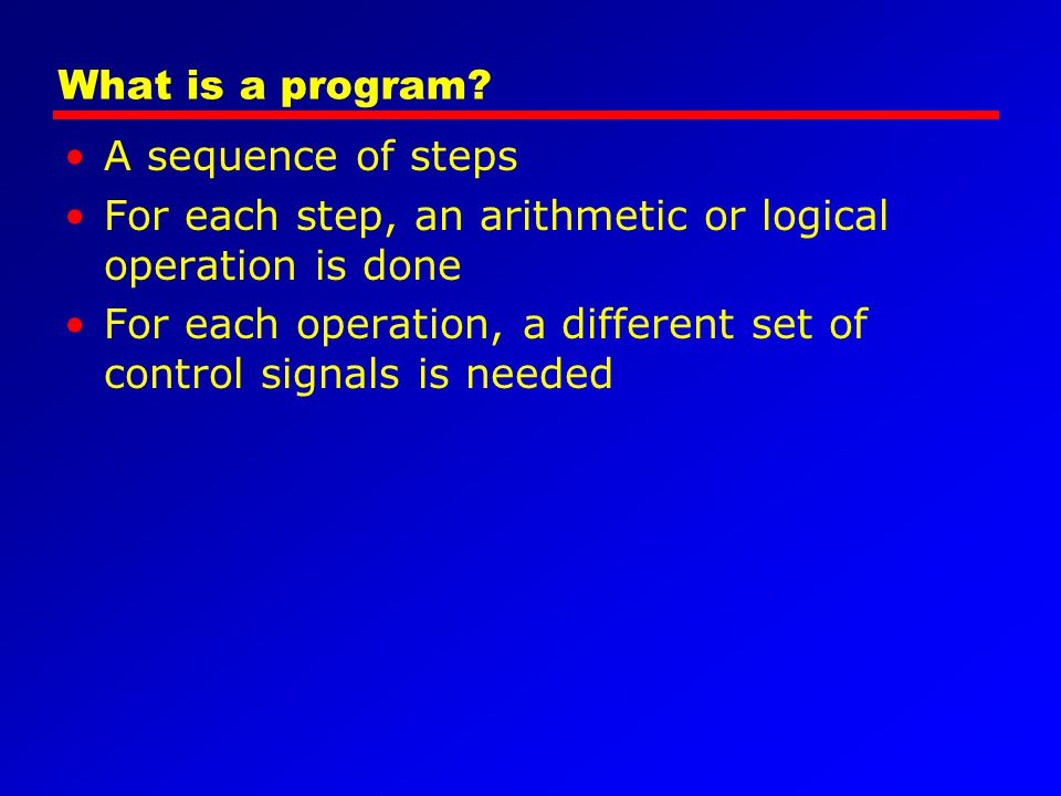 What is a program A sequence of steps. For each step, an arithmetic or logical operation is done.
