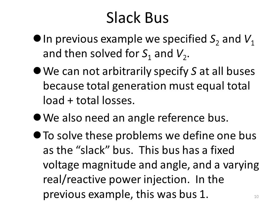 Slack Bus In previous example we specified S2 and V1 and then solved for S1 and V2.