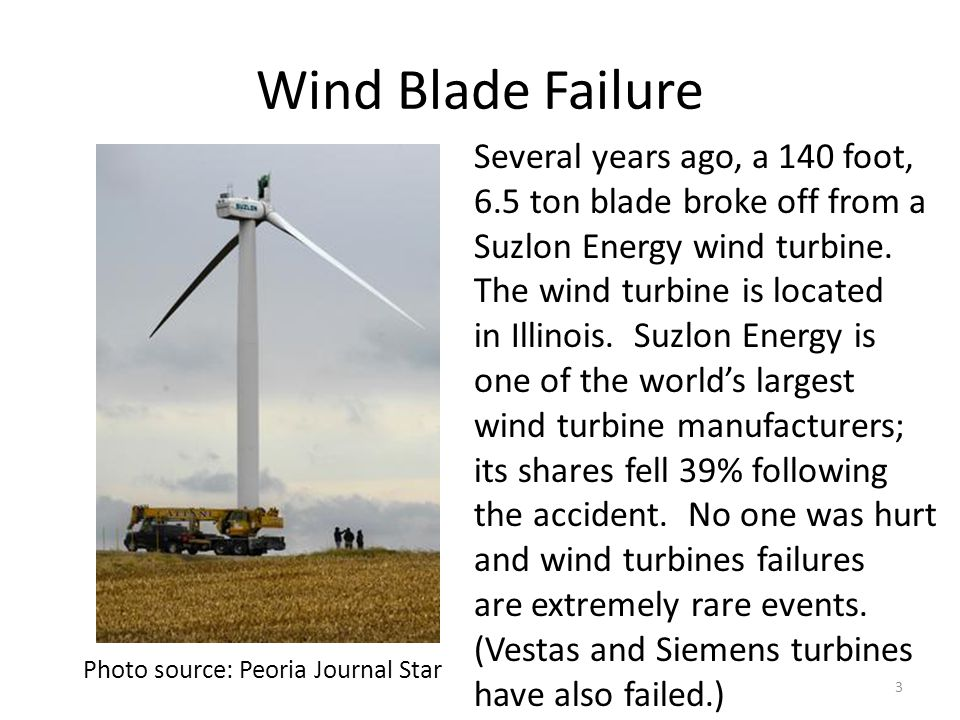 Wind Blade Failure Several years ago, a 140 foot, 6.5 ton blade broke off from a Suzlon Energy wind turbine. The wind turbine is located.