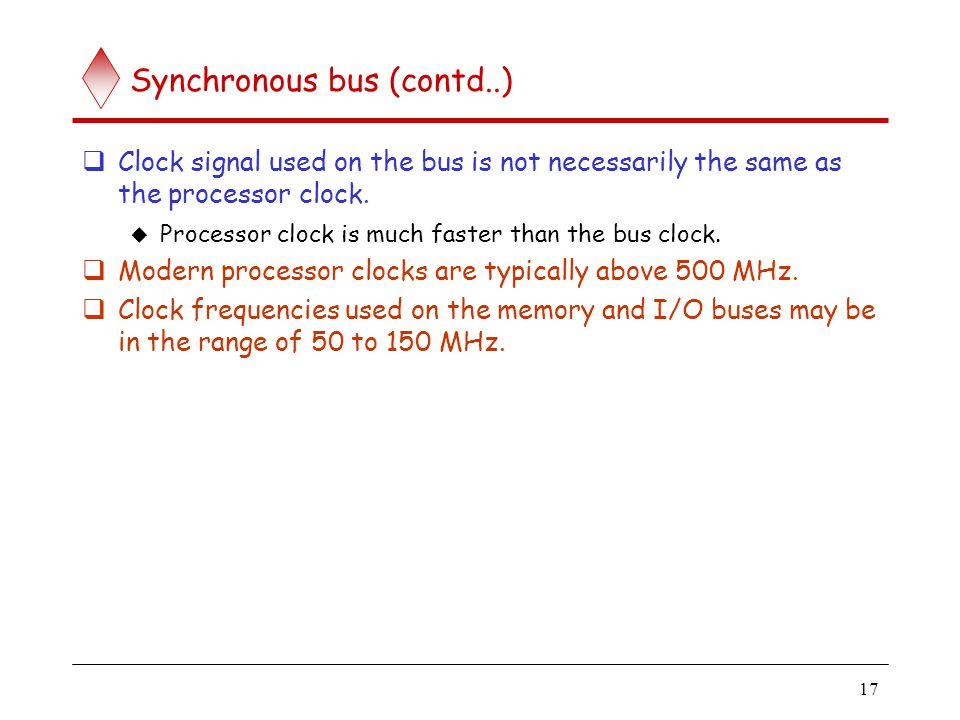 Asynchronous bus Data transfers on the bus is controlled by a handshake between the master and the slave.