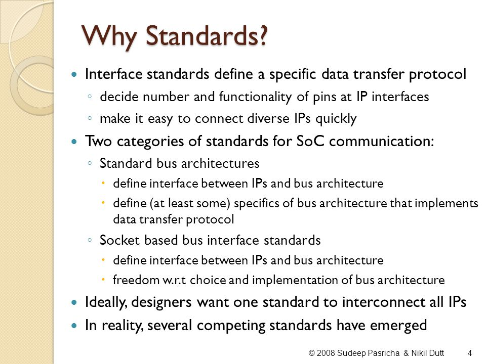 Why Standards Interface standards define a specific data transfer protocol. decide number and functionality of pins at IP interfaces.
