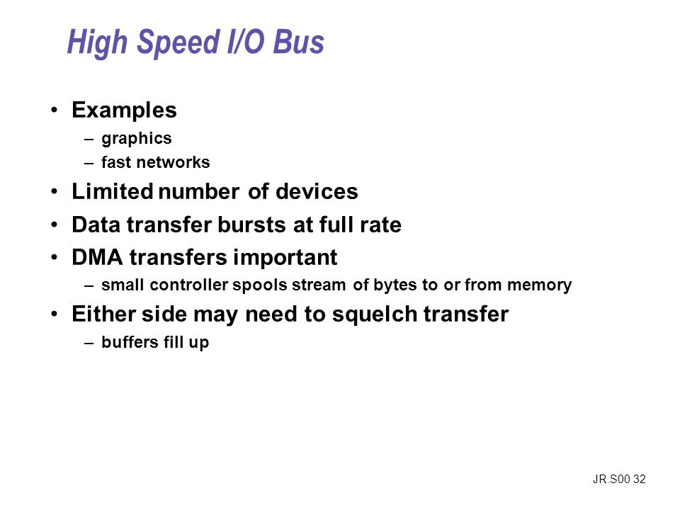 High Speed I/O Bus Examples Limited number of devices