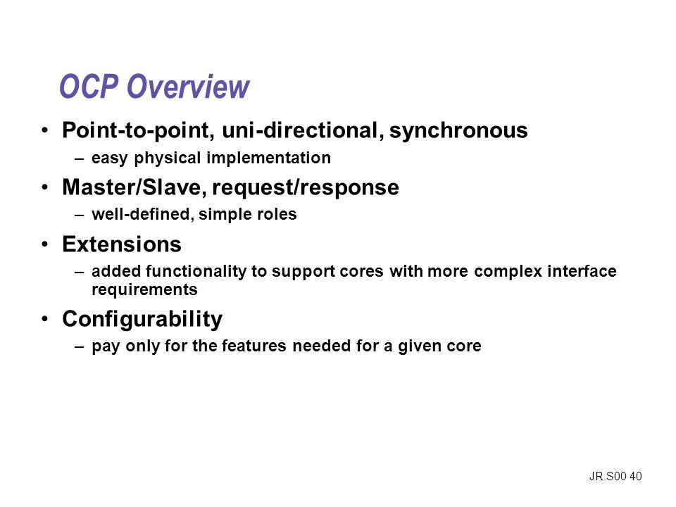 OCP Overview Point-to-point, uni-directional, synchronous