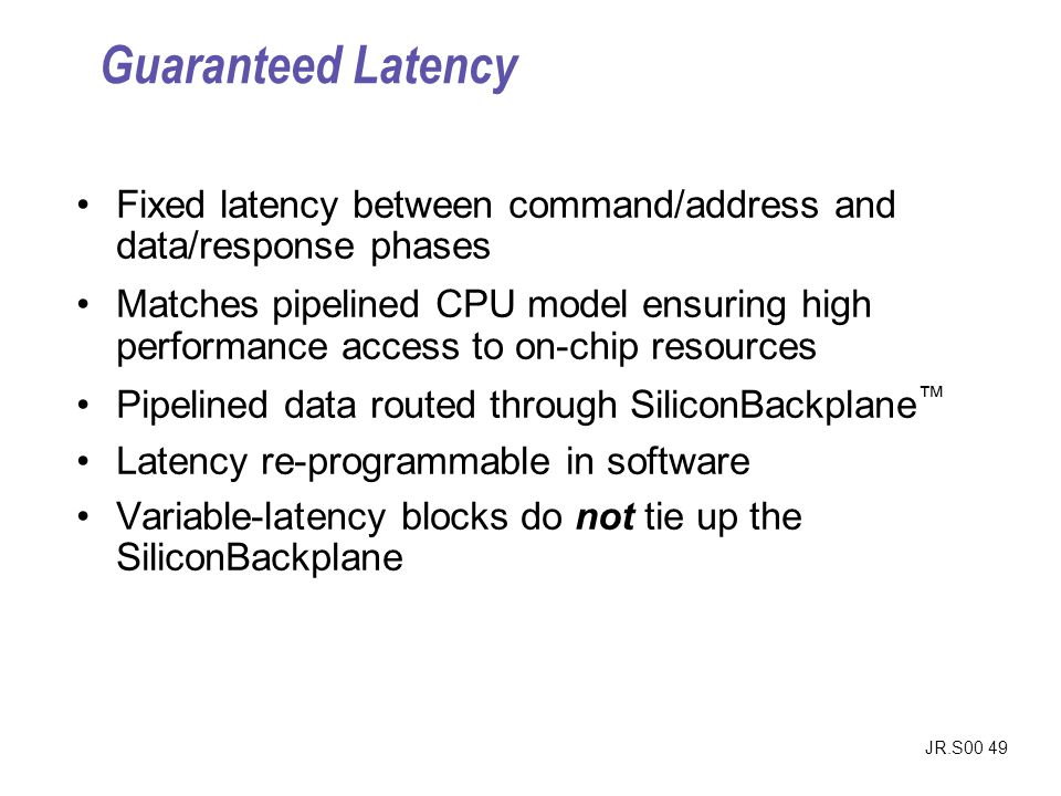 Guaranteed Latency Fixed latency between command/address and data/response phases.