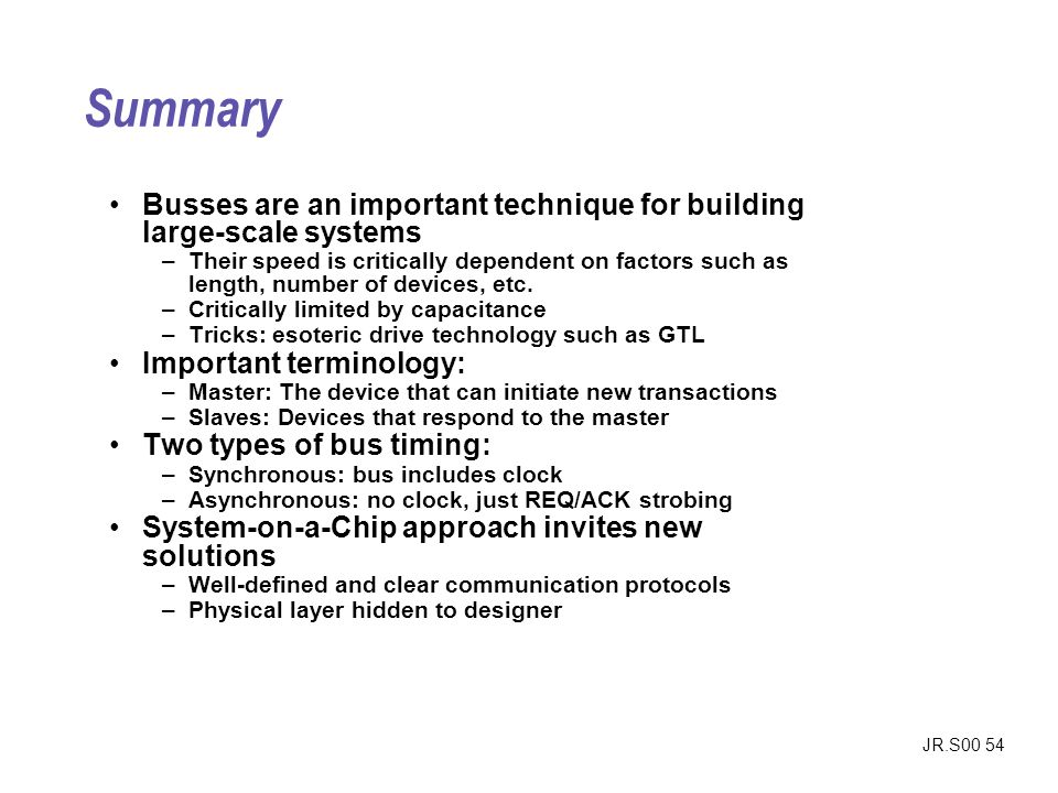 Summary Busses are an important technique for building large-scale systems.