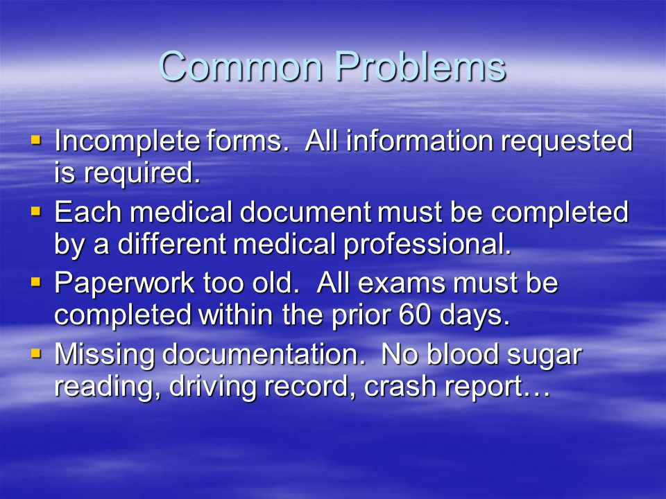 Common Problems Incomplete forms. All information requested is required.
