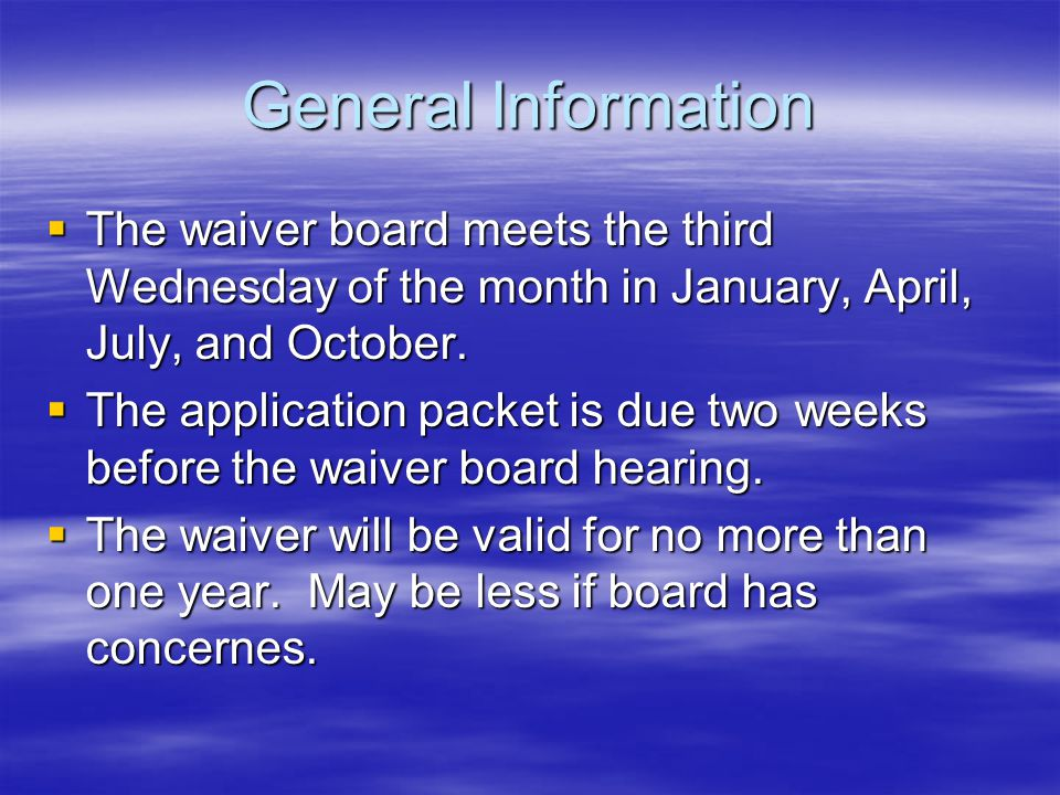 General Information The waiver board meets the third Wednesday of the month in January, April, July, and October.