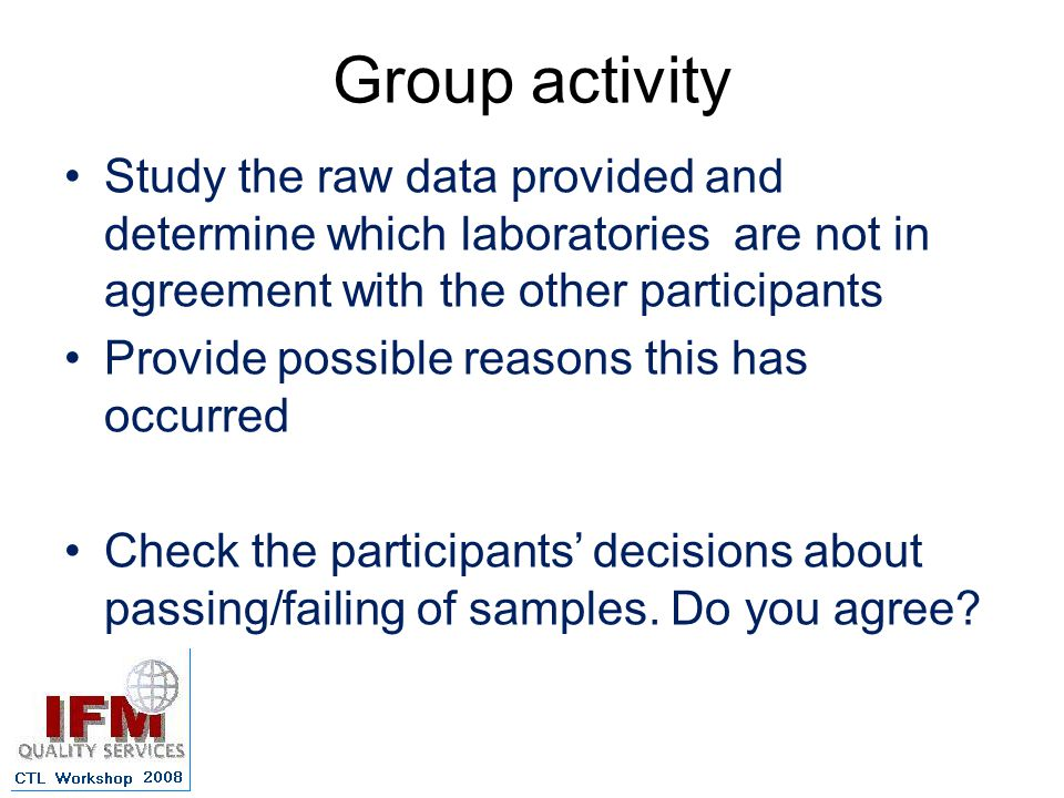 Group activity Study the raw data provided and determine which laboratories are not in agreement with the other participants.