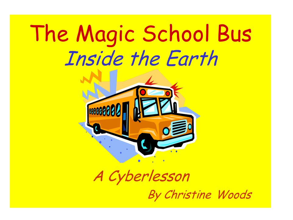The Magic School Bus Inside the Earth A Cyberlesson By Christine Woods