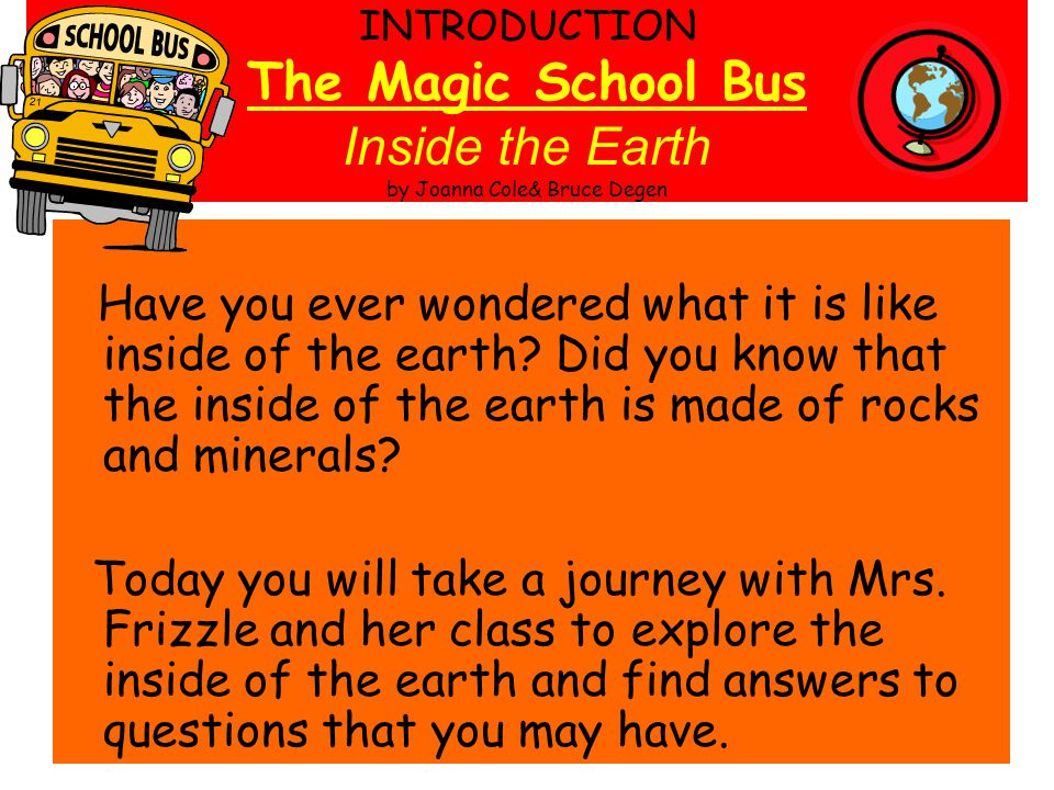 INTRODUCTION The Magic School Bus Inside the Earth by Joanna Cole& Bruce Degen
