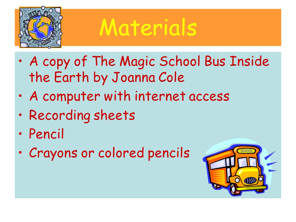 Materials A copy of The Magic School Bus Inside the Earth by Joanna Cole. A computer with internet access.