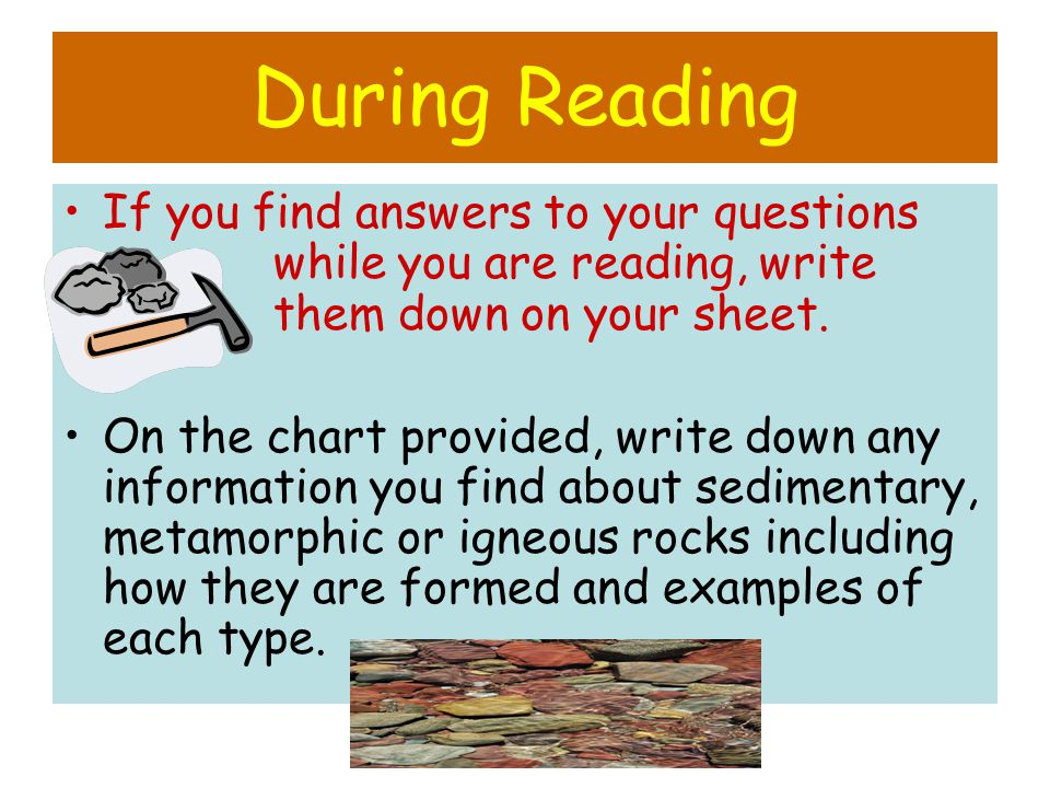 During Reading If you find answers to your questions while you are reading, write them down on your sheet.