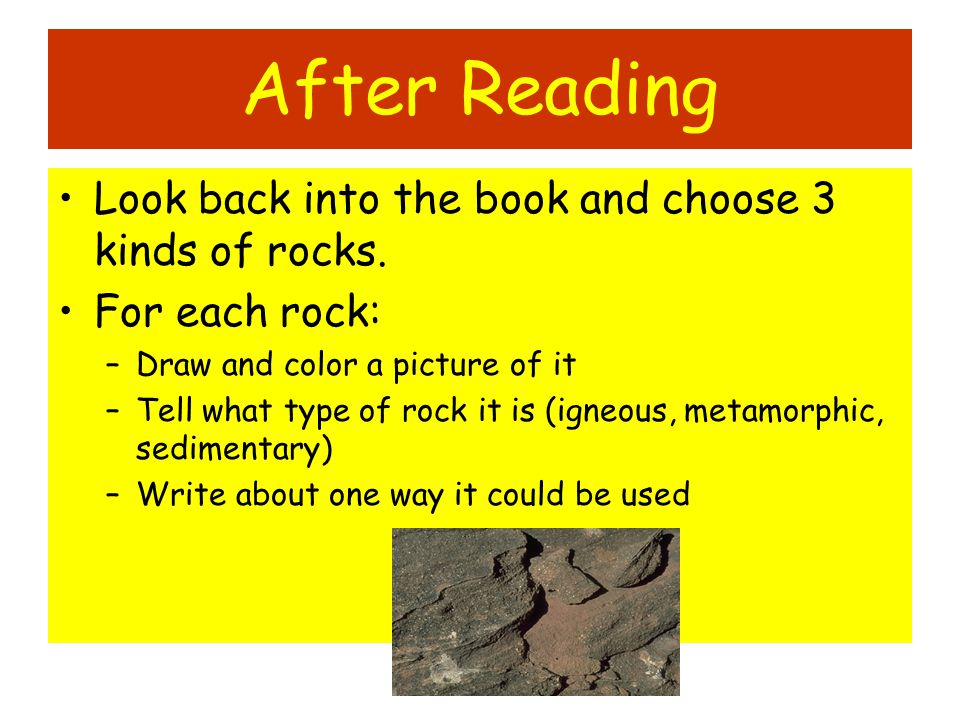 After Reading Look back into the book and choose 3 kinds of rocks.