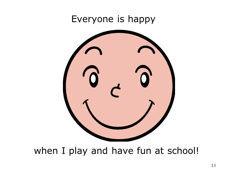Everyone is happy when I play and have fun at school!