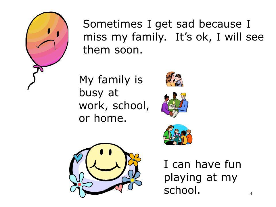 Sometimes I get sad because I miss my family