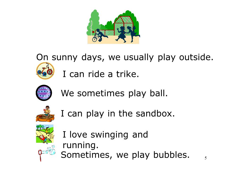 On sunny days, we usually play outside.