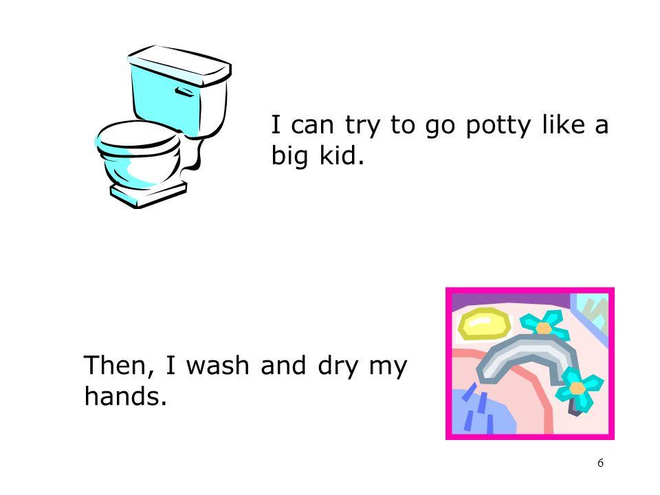 I can try to go potty like a big kid.