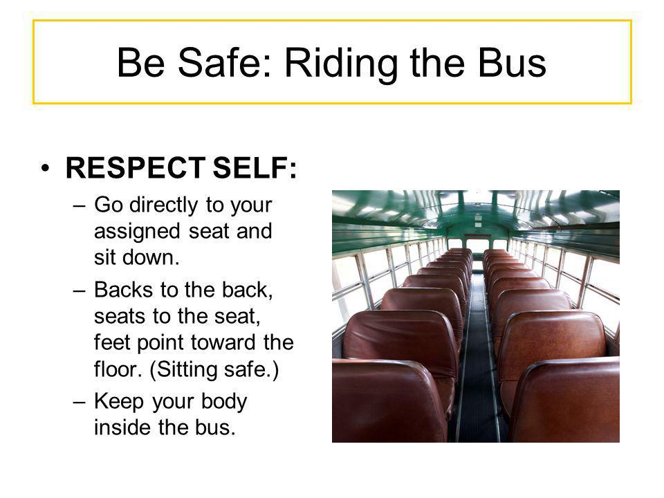 Be Safe: Riding the Bus RESPECT SELF: