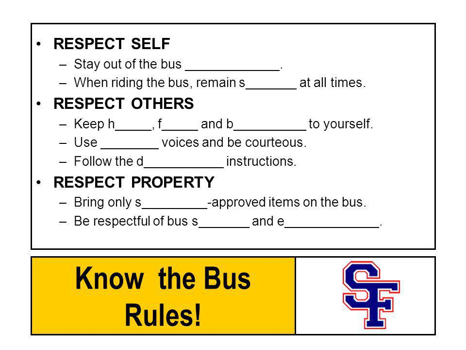 Know the Bus Rules! RESPECT SELF RESPECT OTHERS RESPECT PROPERTY
