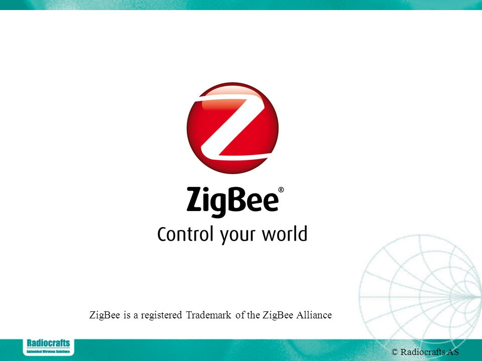 ZigBee is a registered Trademark of the ZigBee Alliance
