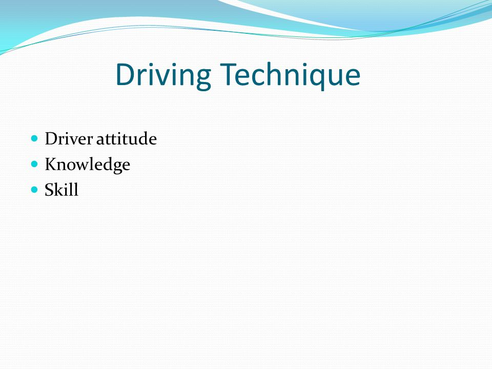 Driving Technique Driver attitude Knowledge Skill