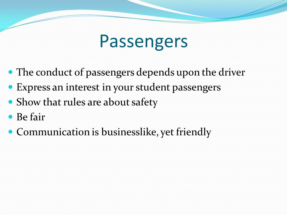 Passengers The conduct of passengers depends upon the driver