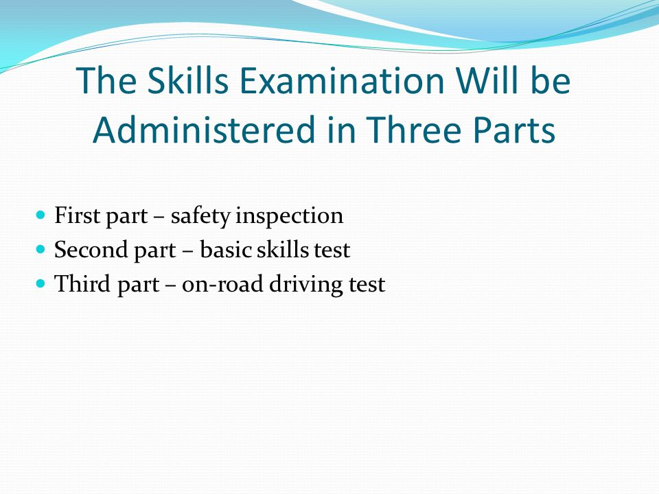The Skills Examination Will be Administered in Three Parts