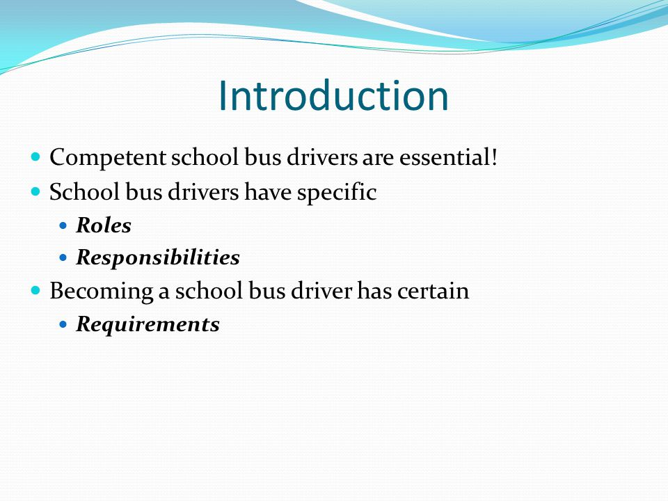Introduction Competent school bus drivers are essential!