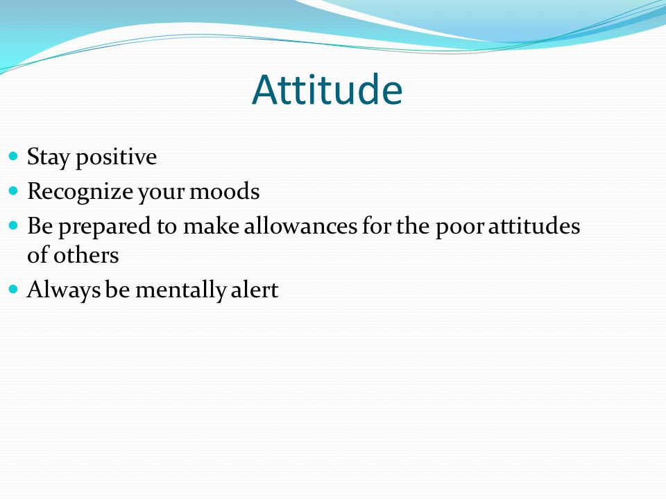 Attitude Stay positive Recognize your moods