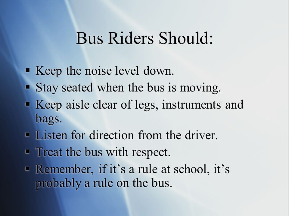 Bus Riders Should: Keep the noise level down.