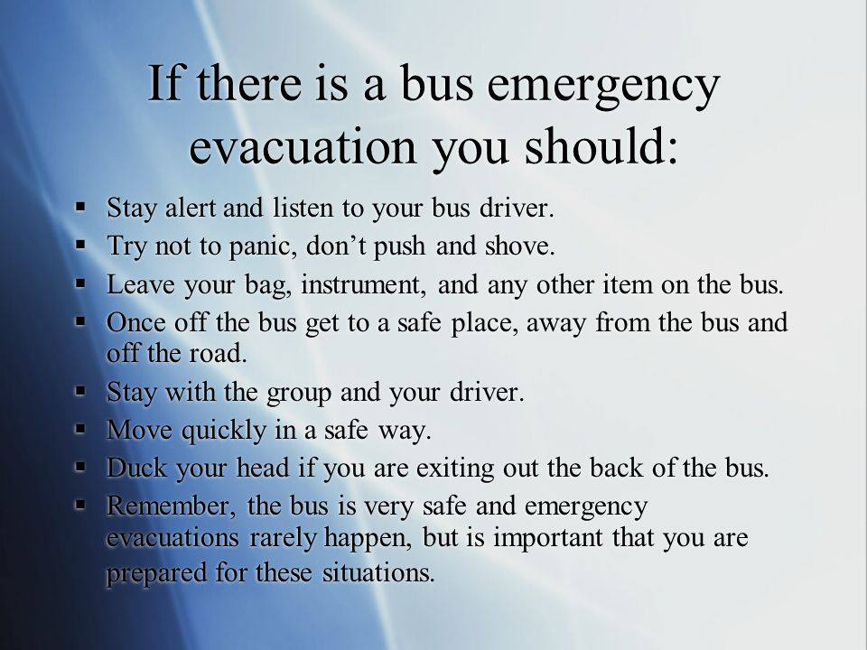 If there is a bus emergency evacuation you should: