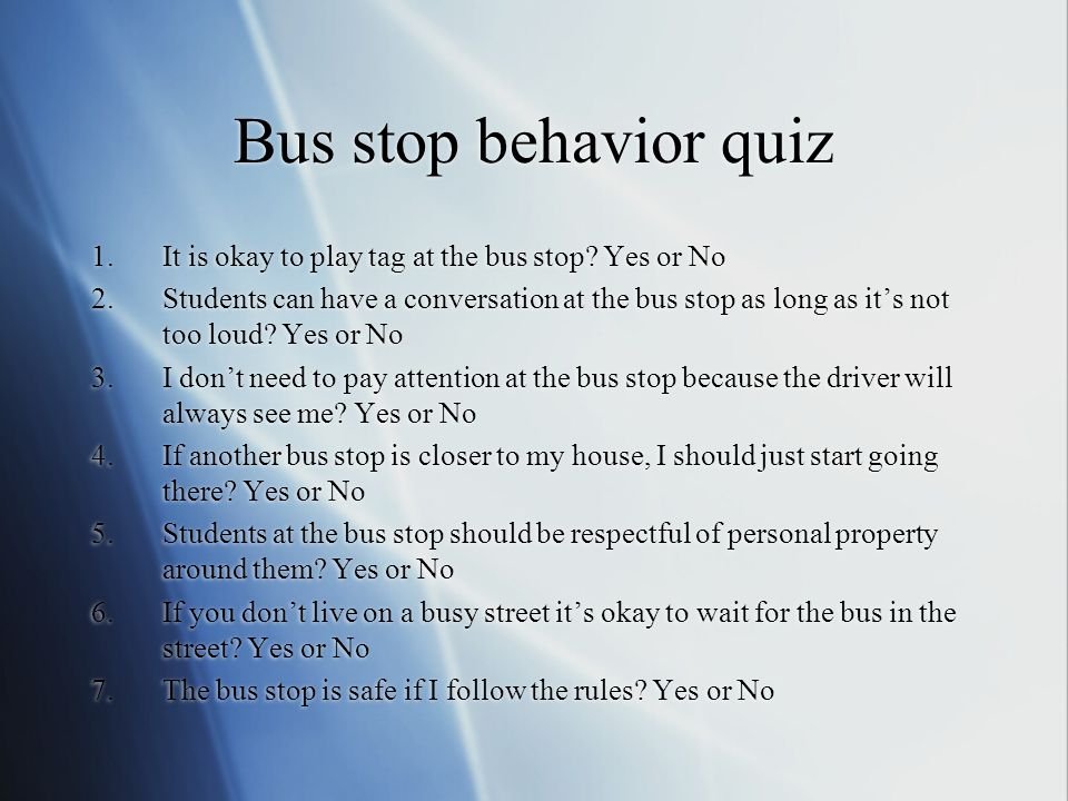 Bus stop behavior quiz It is okay to play tag at the bus stop Yes or No.