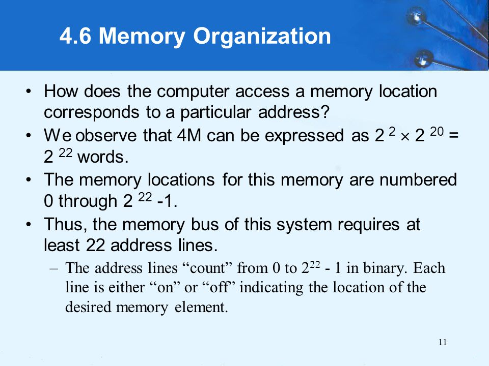 4.6 Memory Organization How does the computer access a memory location corresponds to a particular address