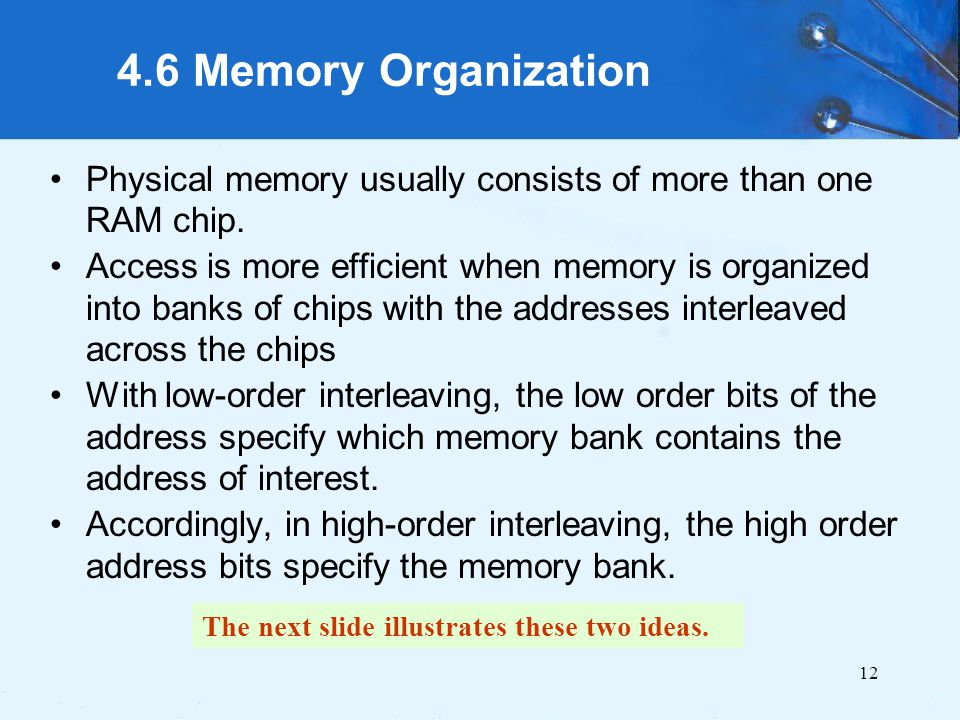 4.6 Memory Organization Physical memory usually consists of more than one RAM chip.