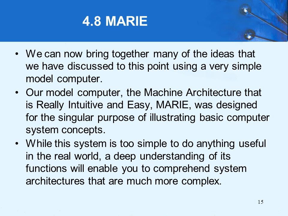 4.8 MARIE We can now bring together many of the ideas that we have discussed to this point using a very simple model computer.