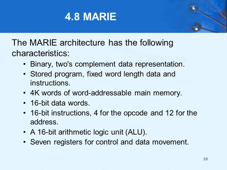 4.8 MARIE The MARIE architecture has the following characteristics:
