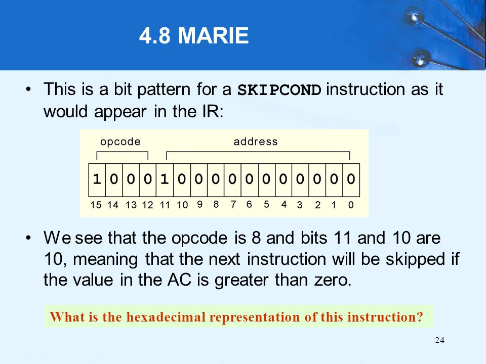 4.8 MARIE This is a bit pattern for a SKIPCOND instruction as it would appear in the IR: