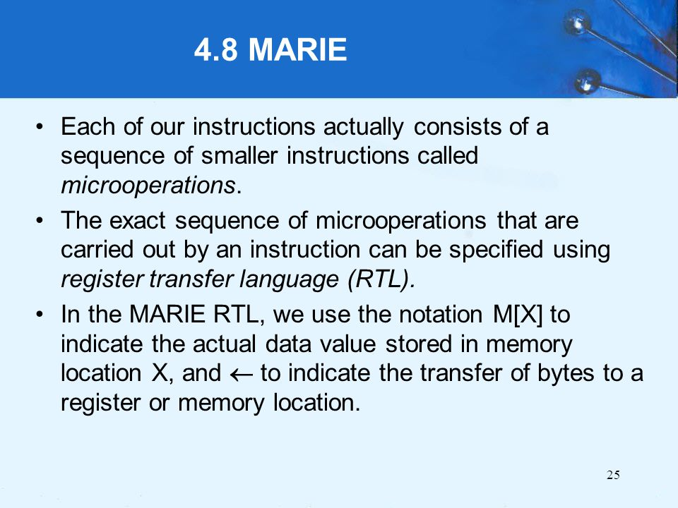 4.8 MARIE Each of our instructions actually consists of a sequence of smaller instructions called microoperations.