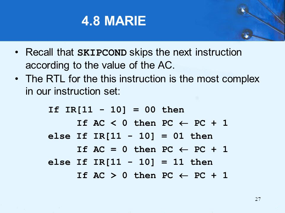 4.8 MARIE Recall that SKIPCOND skips the next instruction according to the value of the AC.