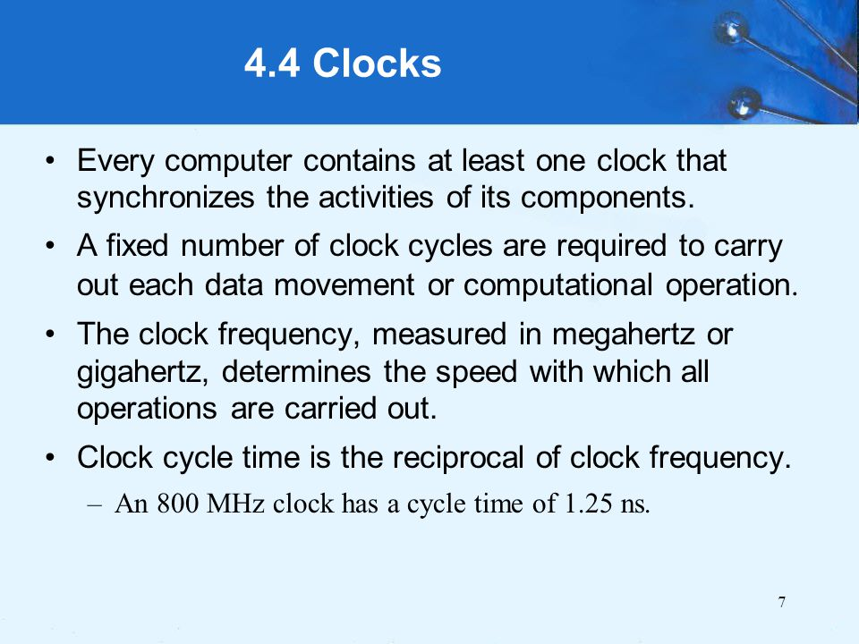 4.4 Clocks Every computer contains at least one clock that synchronizes the activities of its components.