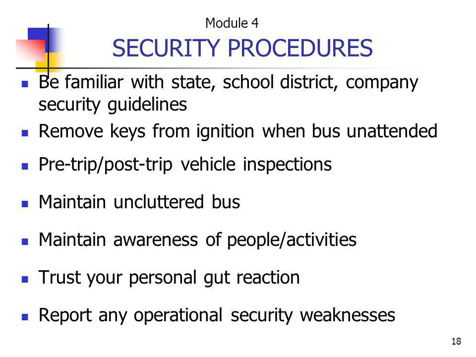 Module 4 SECURITY PROCEDURES. Be familiar with state, school district, company security guidelines.