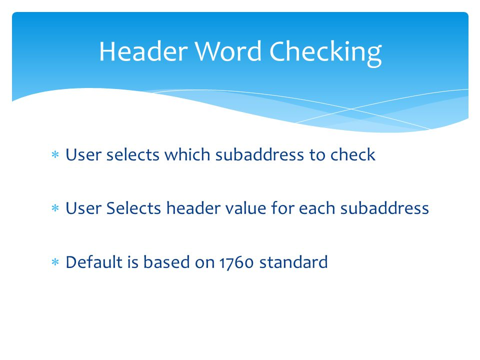 Header Word Checking User selects which subaddress to check