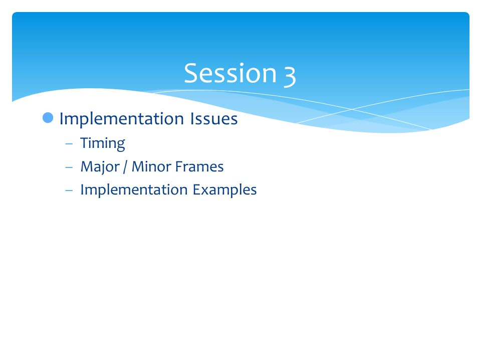 Session 3 Implementation Issues Timing Major / Minor Frames