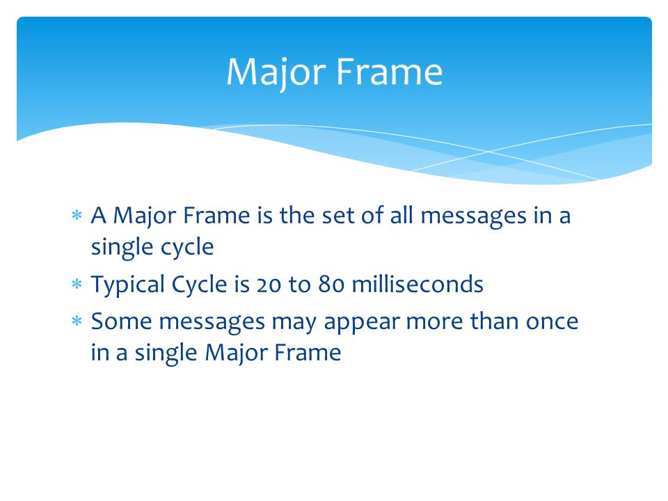 Major Frame A Major Frame is the set of all messages in a single cycle