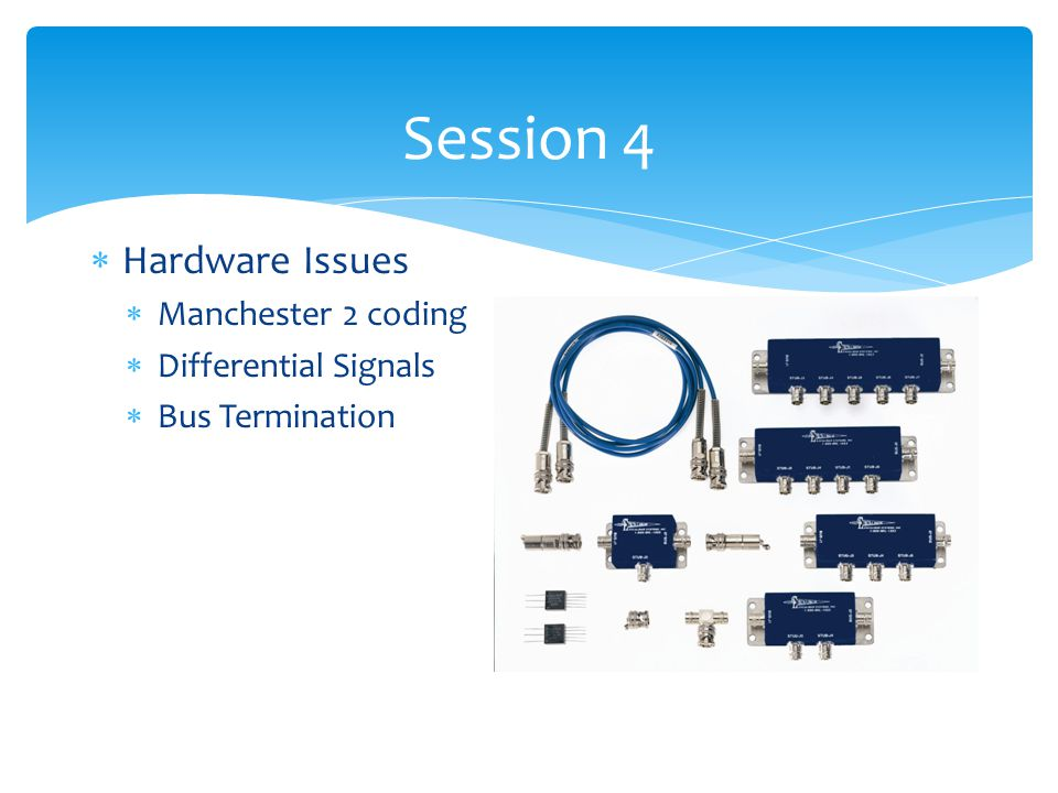 Session 4 Hardware Issues Manchester 2 coding Differential Signals