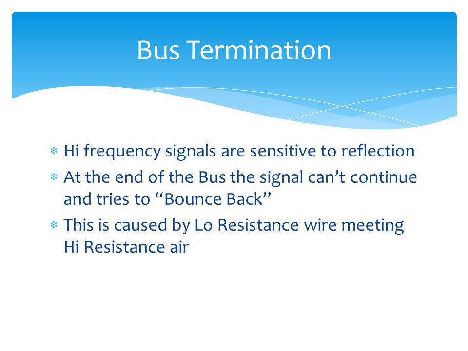 Bus Termination Hi frequency signals are sensitive to reflection