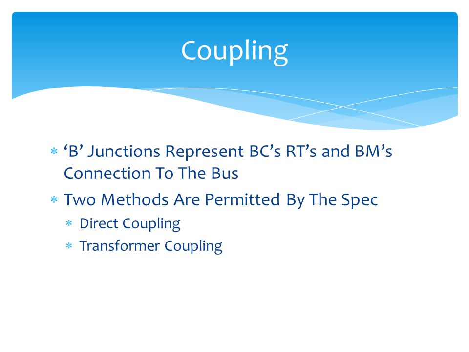 Coupling 'B' Junctions Represent BC's RT's and BM's Connection To The Bus. Two Methods Are Permitted By The Spec.